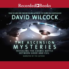 The Ascension Mysteries: Revealing the Cosmic Battle Between Good and Evil Audiobook, by David Wilcock