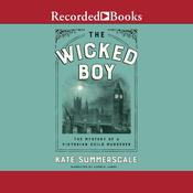 The Wicked Boy: The Mystery of a Victorian Child Murderer Audiobook, by Kate Summerscale