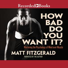 How Bad Do You Want It?: Mastering the Psychology of Mind over Muscle Audiobook, by Matt Fitzgerald