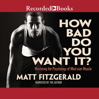 How Bad Do You Want It?: Mastering the Pshchology of Mind over Muscle Audiobook, by