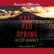 Hard Red Spring: A Novel Audiobook, by Kelly Kerney