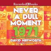 Never a Dull Moment: 1971—The Year That Rock Exploded Audiobook, by David Hepworth