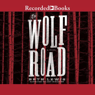 The Wolf Road Audiobook, by Beth Lewis
