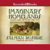 Imaginary Homelands: Essays and Criticicsm 1981-1991 Audiobook, by Salman Rushdie