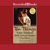 Ten Things Your Student with Autism Wishes You Knew Audiobook, by Ellen Notbohm