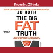 The Big Fat Truth: The Behind-the-scenes Secret to Weight Loss Audiobook, by J.D. Roth