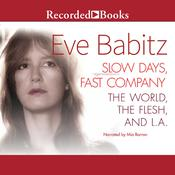 Slow Days, Fast Company: The World, The Flesh, and L.A. Audiobook, by Eve Babitz
