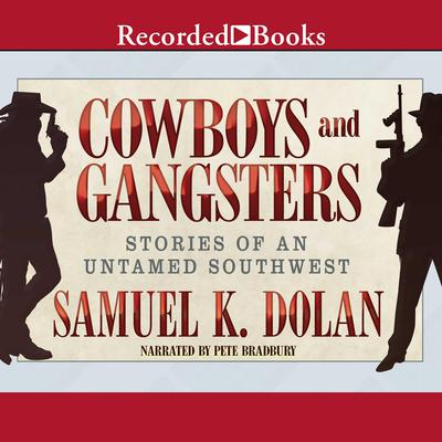 Cowboys and Gangsters: Stories of an Untamed Southwest Audiobook, by Samuel K. Dolan