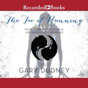 The Tao of Running: Your Journey to Mindful and Passionate Running Audiobook, by Gary Dudney