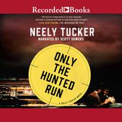 Only the Hunted Run Audiobook, by Neely Tucker