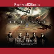 Hit the Target: Eight Men Who Led the Eighth Air Force to Victory Over the Luftwaffe Audiobook, by Bill Yenne