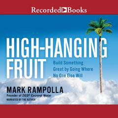 High-Hanging Fruit: Build Something Great by Going Where No One Else WIll Audiobook, by Mark Rampolla
