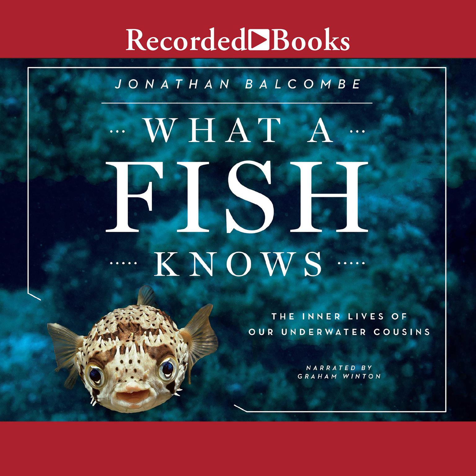Printable What a Fish Knows: The Inner Lives of Our Underwater Cousins Audiobook Cover Art