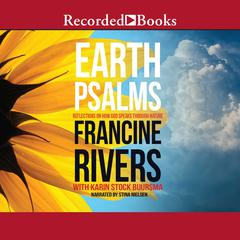 Earth Psalms: Reflections on How God Speaks through Nature Audiobook, by Francine Rivers, Karin Stock Buursma