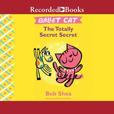 Ballet Cat: The Totally Secret Secret Audiobook, by Bob Shea