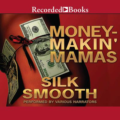 Money-Makin Mamas Audiobook, by Silk Smooth