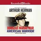 Douglas MacArthur: American Warrior Audiobook, by Arthur Herman