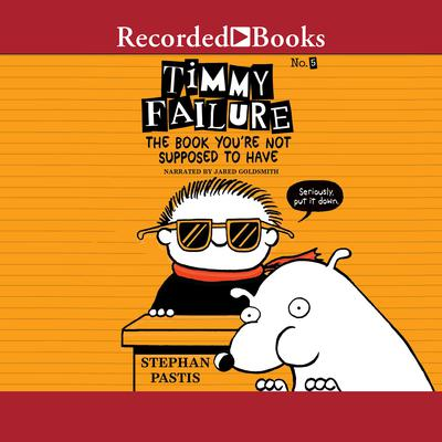 Timmy Failure: The Book Youre Not Supposed to Have Audiobook, by