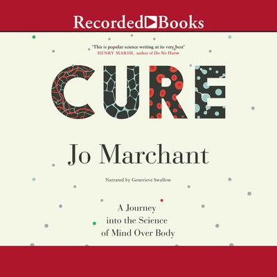 Cure: A Journey into the Science of Mind Over Body Audiobook, by Jo Marchant