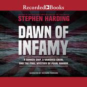 Dawn of Infamy: A Sunken Ship, a Vanished Crew, and the Final Mystery of Pearl Harbor Audiobook, by Stephen Harding