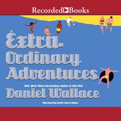 Extraordinary Adventures Audiobook, by Daniel Wallace