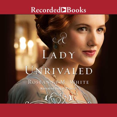 A Lady Unrivaled Audiobook, by Roseanna M. White