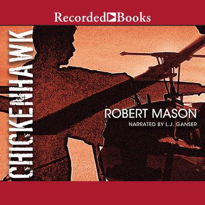 Chickenhawk Audiobook, by Robert Mason