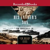 His Fathers Son: The Life of General Ted Roosevelt, Jr. Audiobook, by Tim Brady