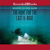 Where Divers Dare: The Hunt for the Last U-Boat Audiobook, by Randall Peffer
