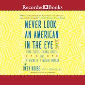 Never Look an American in the Eye: A Memoir of Flying Turtles, Colonial Ghosts, and the Making of a Nigerian American Audiobook, by Okey Ndibe