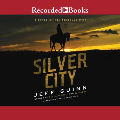 Silver City: A Novel of the American West Audiobook, by Jeff Guinn