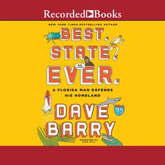 Best. State. Ever.: A Florida Man Defends His Homeland Audiobook, by Dave Barry