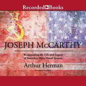 Joseph McCarthy: Re-Examining the Life and Legacy of Americas Most Hated Senator Audiobook, by Arthur Herman