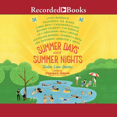 Summer Days and Summer Nights: Twelve Love Stories Audiobook, by Veronica Roth