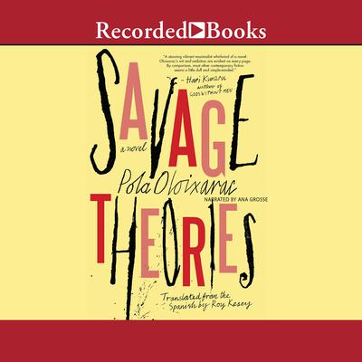 Savage Theories Audiobook, by Pola Oloixarac