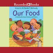 Our Food: A Healthy Serving of Science and Poems Audiobook, by Grace Lin, Ranida T. McKneally