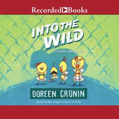 Into the Wild: Yet Another Misadventure Audiobook, by Doreen Cronin