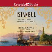 Istanbul: City of Majesty at the Crossroads of the World Audiobook, by Thomas F. Madden