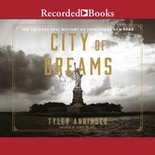 City of Dreams: The 400-Year Epic History of Immigrant New York Audiobook, by Tyler Anbinder