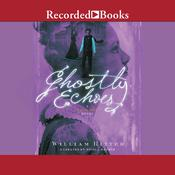 Ghostly Echoes Audiobook, by William Ritter