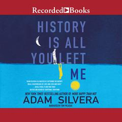 History Is All You Left Me Audiobook, by Adam Silvera