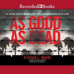 As Good as Dead: The Daring Escape of American POWs From a Japanese Death Camp Audiobook, by Stephen L. Moore
