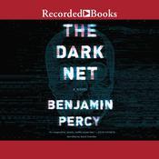 The Dark Net Audiobook, by Benjamin Percy