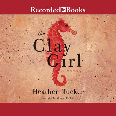 The Clay Girl Audiobook, by Heather Tucker