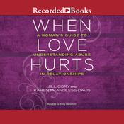 When Love Hurts: A Womans Guide to Understanding Abuse in Relationships Audiobook, by Jill Cory, Karen McAndless-Davis