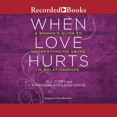 When Love Hurts: A Womans Guide to Understanding Abuse in Relationships Audiobook, by Jill Cory
