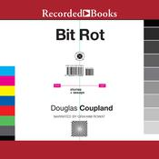 Bit Rot: stories + essays Audiobook, by Douglas Coupland