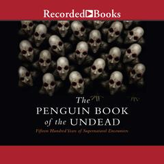 The Penguin Book of the Undead: Fifteen Hundred Years of Supernatural Encounters Audiobook, by Scott G. Bruce