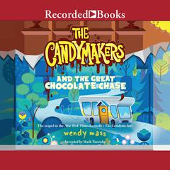 The Candymakers and the Great Chocolate Chase Audiobook, by Wendy Mass