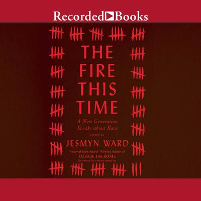 The Fire This Time: A New Generation Speaks About Race Audiobook, by Jesmyn Ward